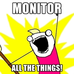 Monitor all the things